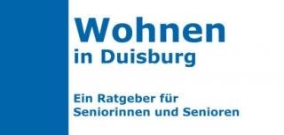 """Wohnberatungsagentur für Seniorinnen und Senioren 2. Auflage der Broschüre """"Wohnen in Duisburg""""  Ein Ratgeber für Seniorinnen und Senioren"""